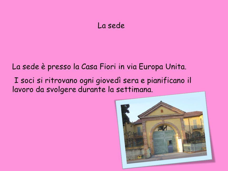La sede La sede è presso la Casa Fiori in via Europa Unita.