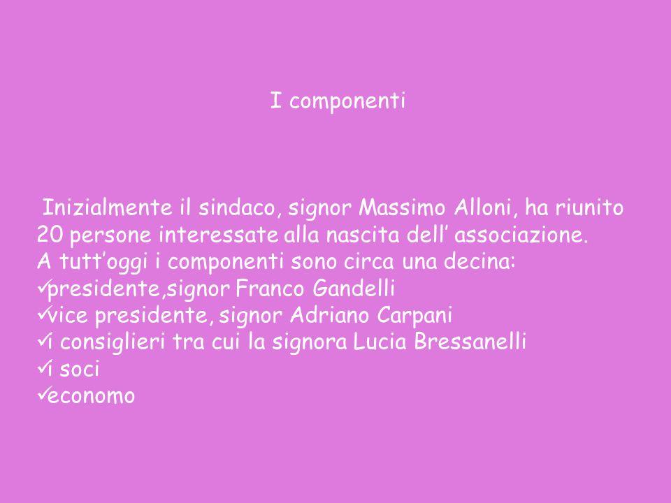 I componenti Inizialmente il sindaco, signor Massimo Alloni, ha riunito 20 persone interessate alla nascita dell' associazione.