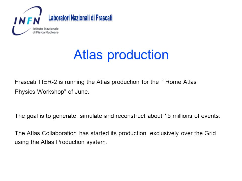 Atlas production Frascati TIER-2 is running the Atlas production for the Rome Atlas. Physics Workshop of June.