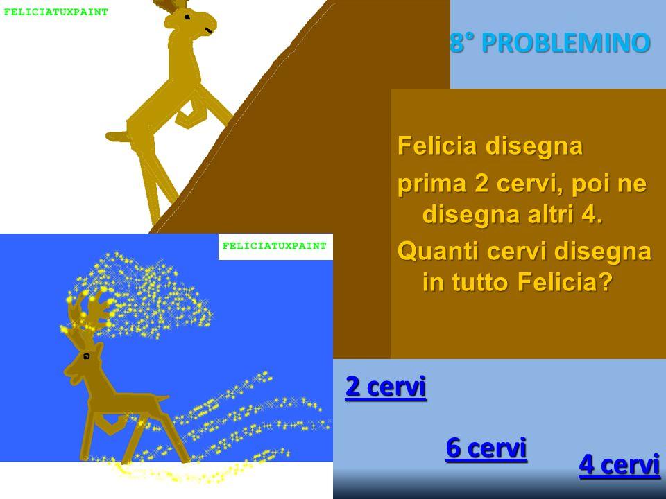 8° PROBLEMINO 2 cervi 6 cervi 4 cervi