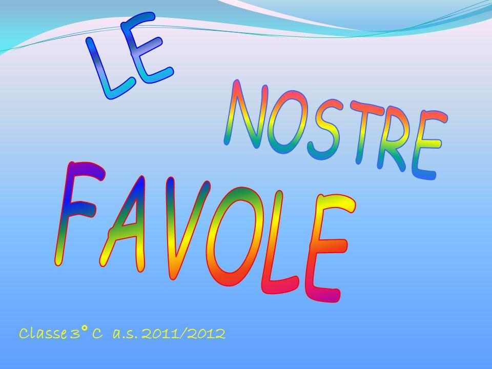 LE NOSTRE FAVOLE Classe 3° C a.s. 2011/2012