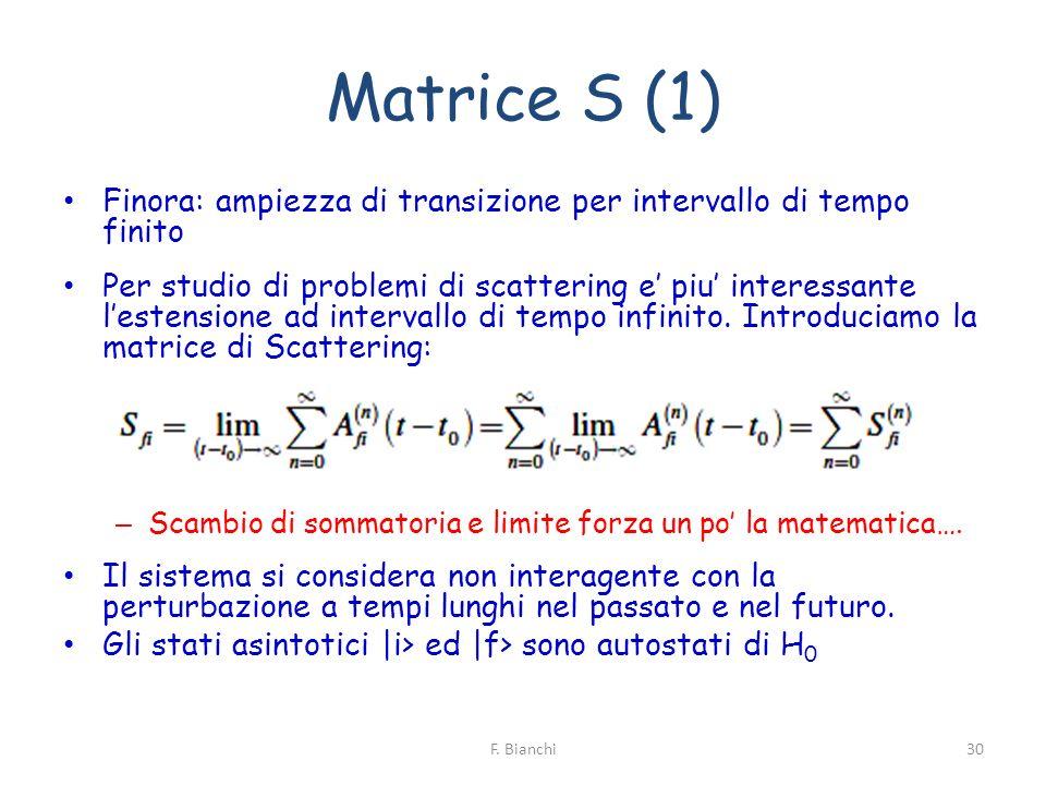 Matrice S (1) Finora: ampiezza di transizione per intervallo di tempo finito.