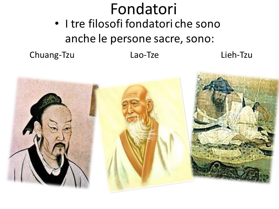 Fondatori I tre filosofi fondatori che sono anche le persone sacre, sono: Chuang-Tzu.