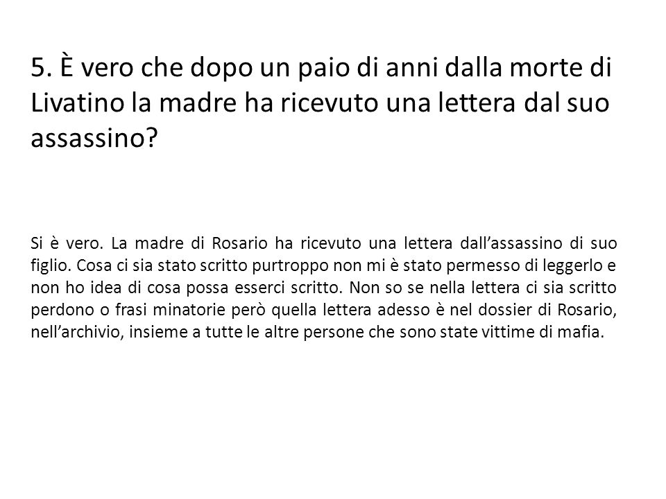 5. È vero che dopo un paio di anni dalla morte di Livatino la madre ha ricevuto una lettera dal suo assassino