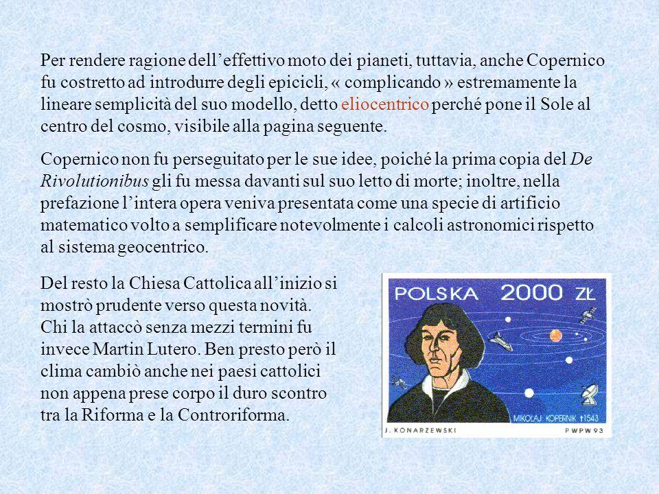 Per rendere ragione dell'effettivo moto dei pianeti, tuttavia, anche Copernico fu costretto ad introdurre degli epicicli, « complicando » estremamente la lineare semplicità del suo modello, detto eliocentrico perché pone il Sole al centro del cosmo, visibile alla pagina seguente.