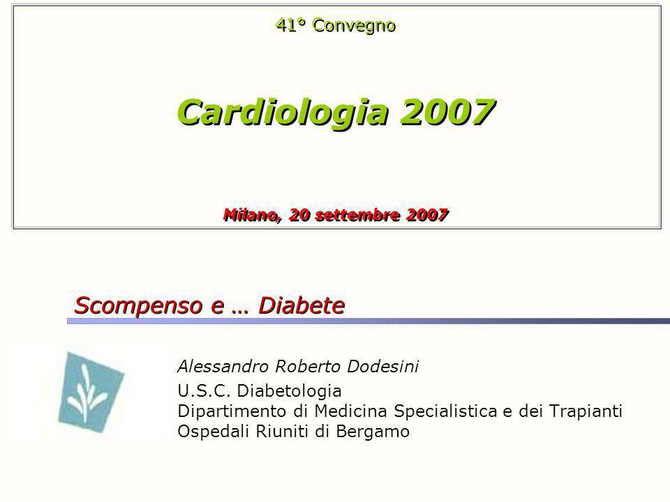 Cardiologia 2007 Scompenso e … Diabete 41° Convegno