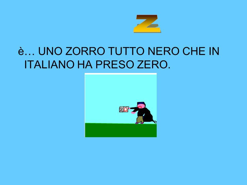 z è… UNO ZORRO TUTTO NERO CHE IN ITALIANO HA PRESO ZERO.