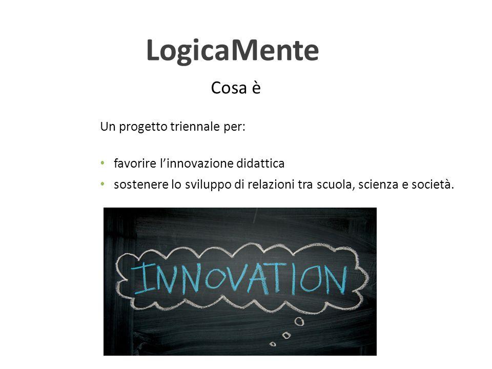LogicaMente Cosa è Un progetto triennale per: