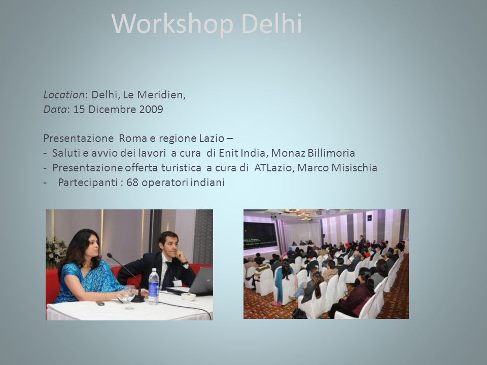 Workshop Delhi Location: Delhi, Le Meridien, Data: 15 Dicembre 2009