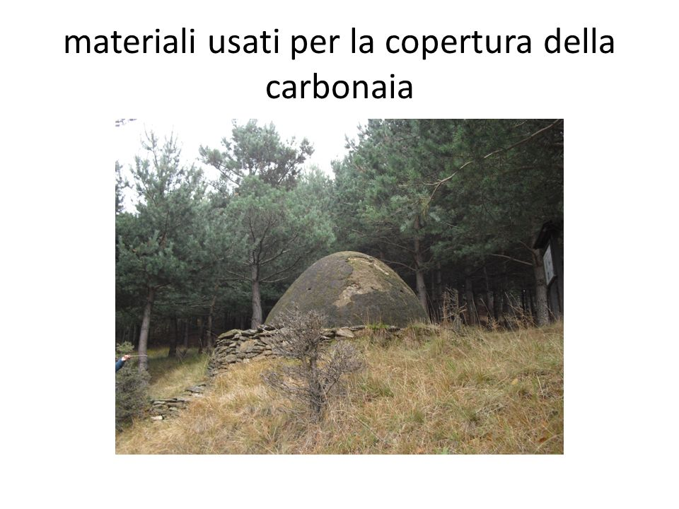 materiali usati per la copertura della carbonaia