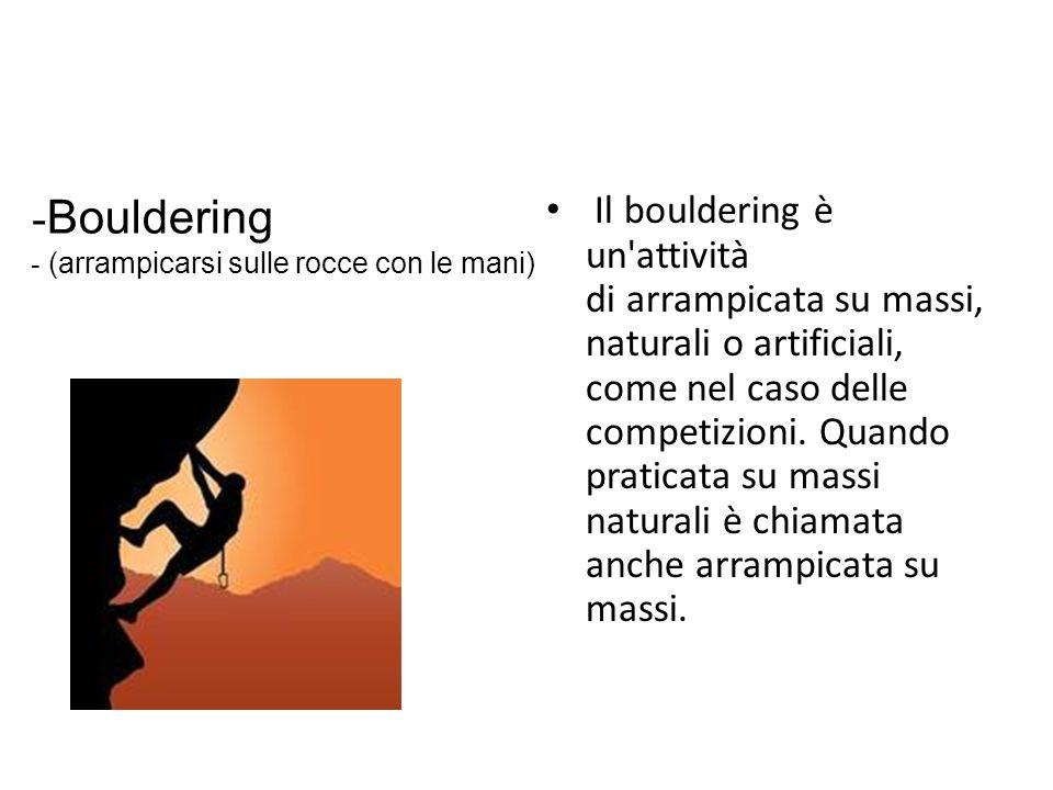Bouldering (arrampicarsi sulle rocce con le mani)