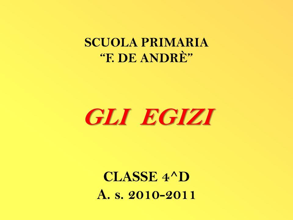 SCUOLA PRIMARIA F. DE ANDRÈ GLI EGIZI CLASSE 4^D A. s. 2010-2011