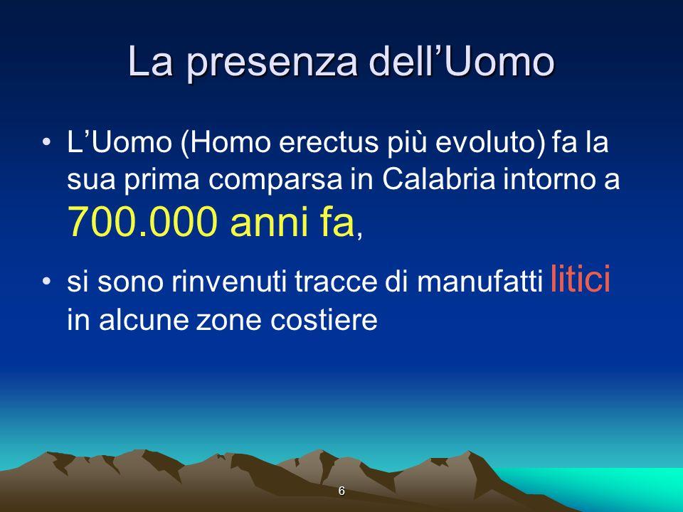 La presenza dell'Uomo L'Uomo (Homo erectus più evoluto) fa la sua prima comparsa in Calabria intorno a 700.000 anni fa,