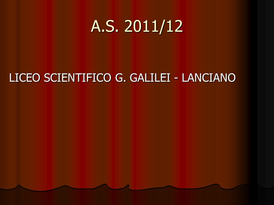 A.S. 2011/12 LICEO SCIENTIFICO G. GALILEI - LANCIANO