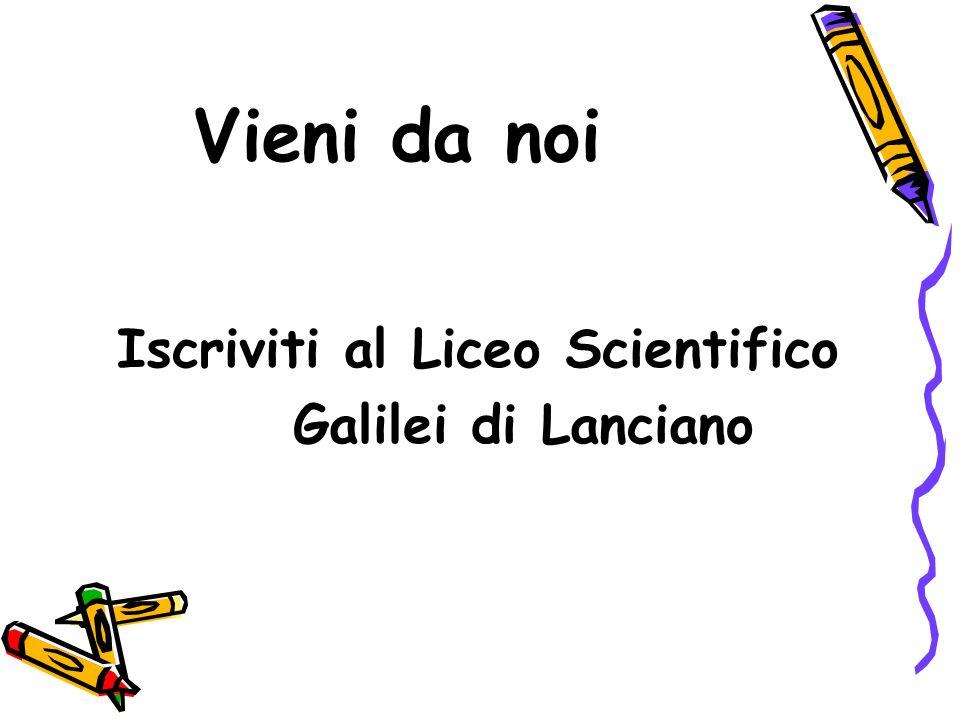 Vieni da noi Iscriviti al Liceo Scientifico Galilei di Lanciano