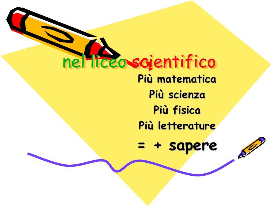 Più matematica Più scienza Più fisica Più letterature = + sapere