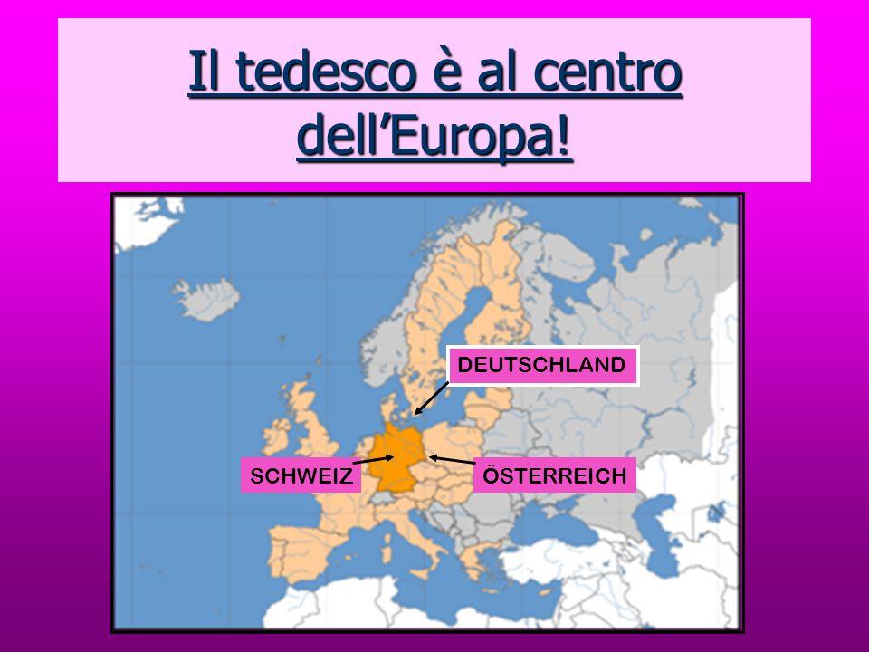 Il tedesco è al centro dell'Europa!