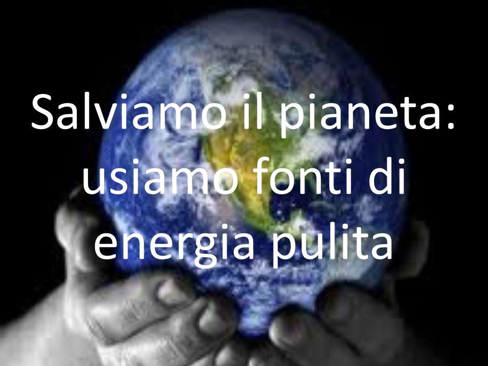 Salviamo il pianeta: usiamo fonti di energia pulita