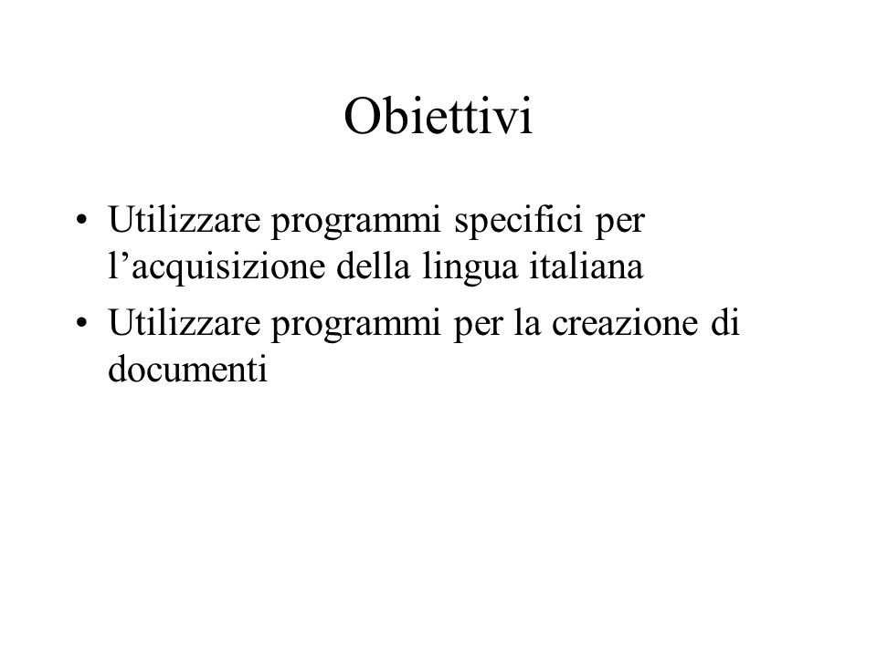 Obiettivi Utilizzare programmi specifici per l'acquisizione della lingua italiana.