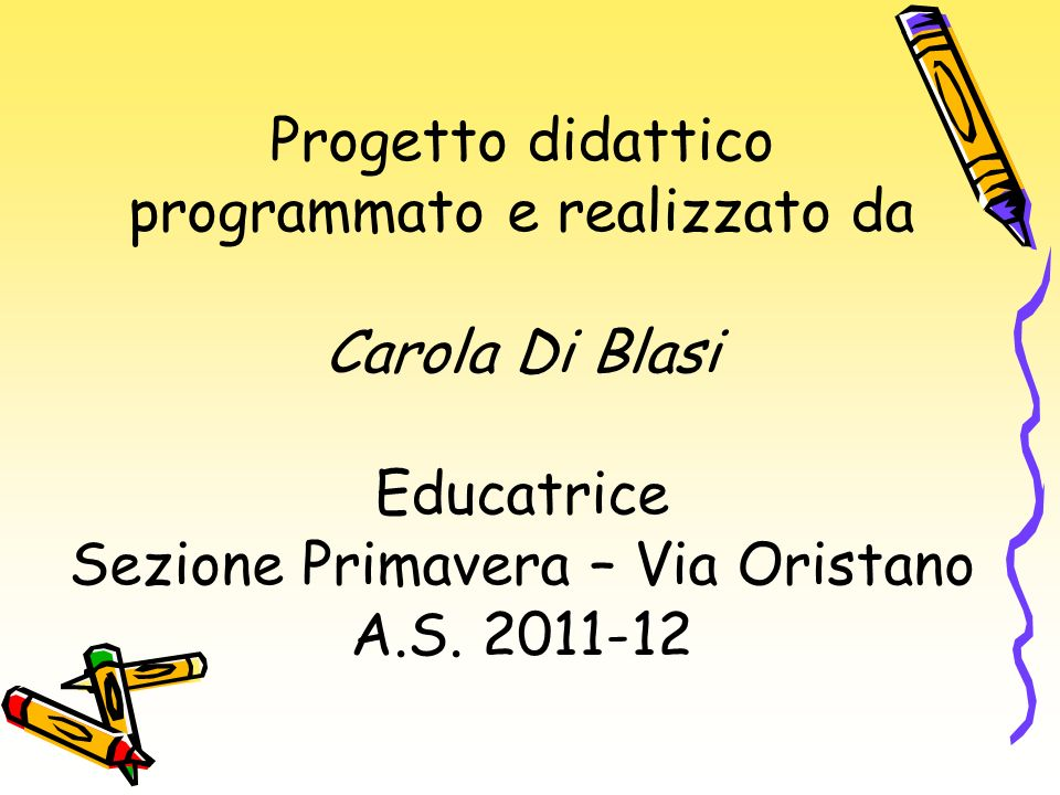 Progetto didattico programmato e realizzato da Carola Di Blasi Educatrice Sezione Primavera – Via Oristano A.S.