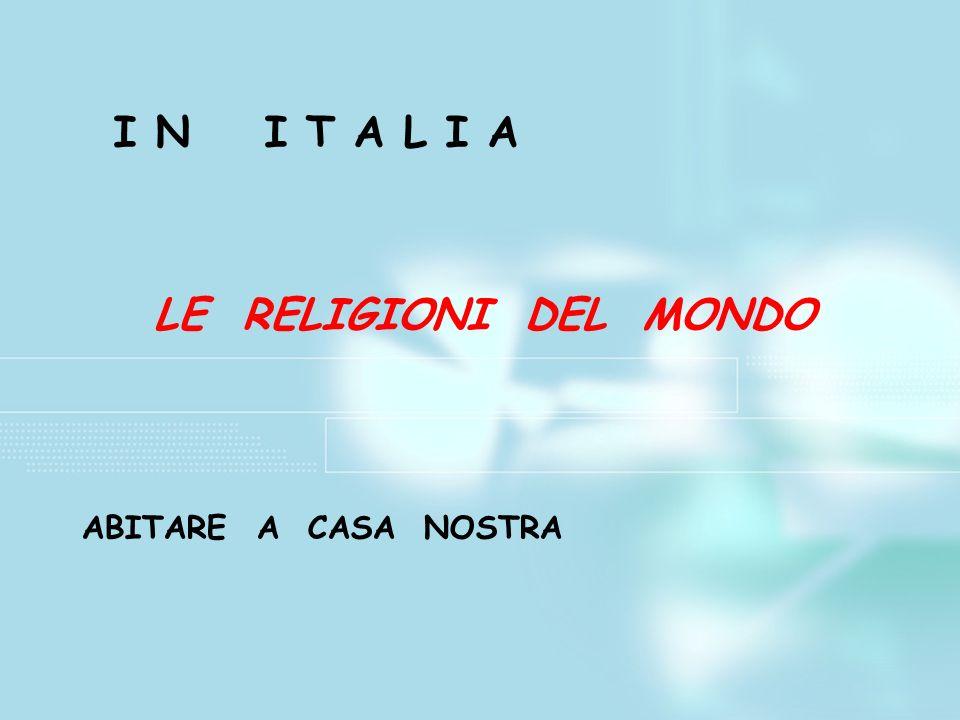 I N I T A L I A LE RELIGIONI DEL MONDO ABITARE A CASA NOSTRA