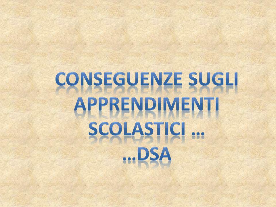 Conseguenze sugli Apprendimenti Scolastici … …DSA