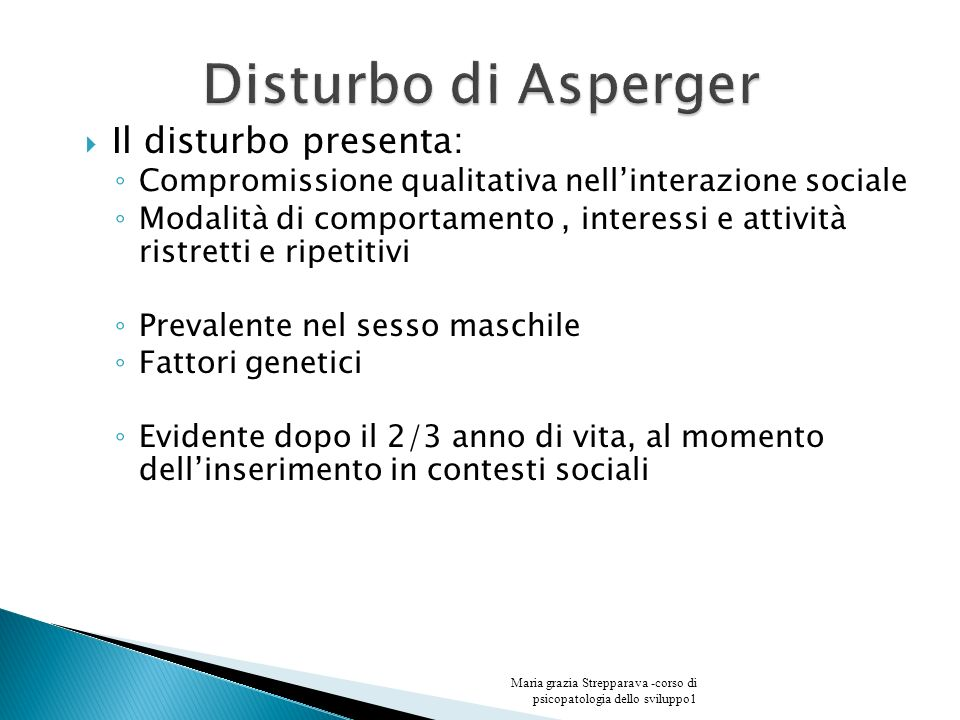 Disturbo di Asperger Il disturbo presenta: