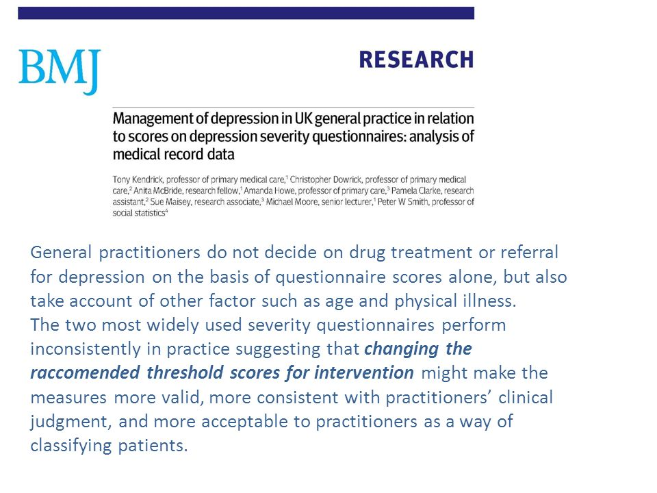 General practitioners do not decide on drug treatment or referral for depression on the basis of questionnaire scores alone, but also take account of other factor such as age and physical illness.