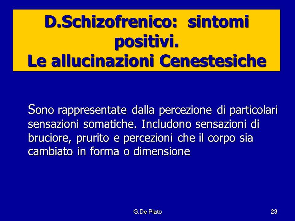 D.Schizofrenico: sintomi positivi. Le allucinazioni Cenestesiche