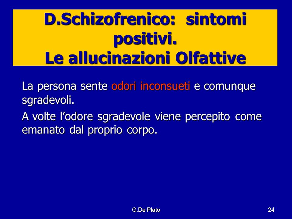 D.Schizofrenico: sintomi positivi. Le allucinazioni Olfattive