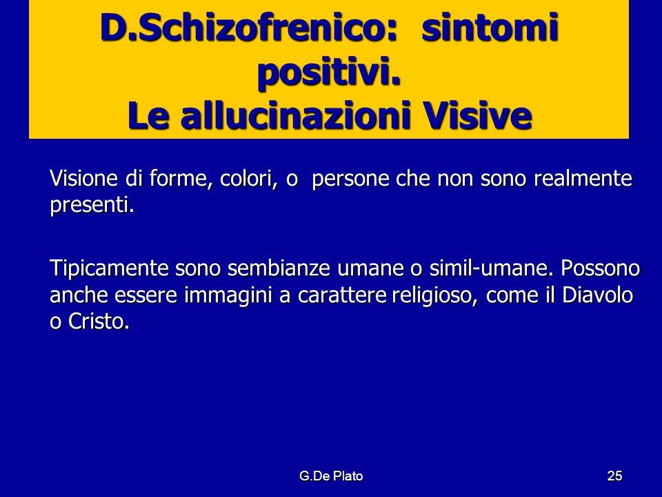 D.Schizofrenico: sintomi positivi. Le allucinazioni Visive