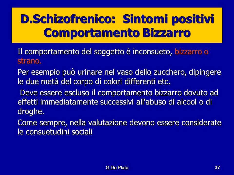 D.Schizofrenico: Sintomi positivi Comportamento Bizzarro