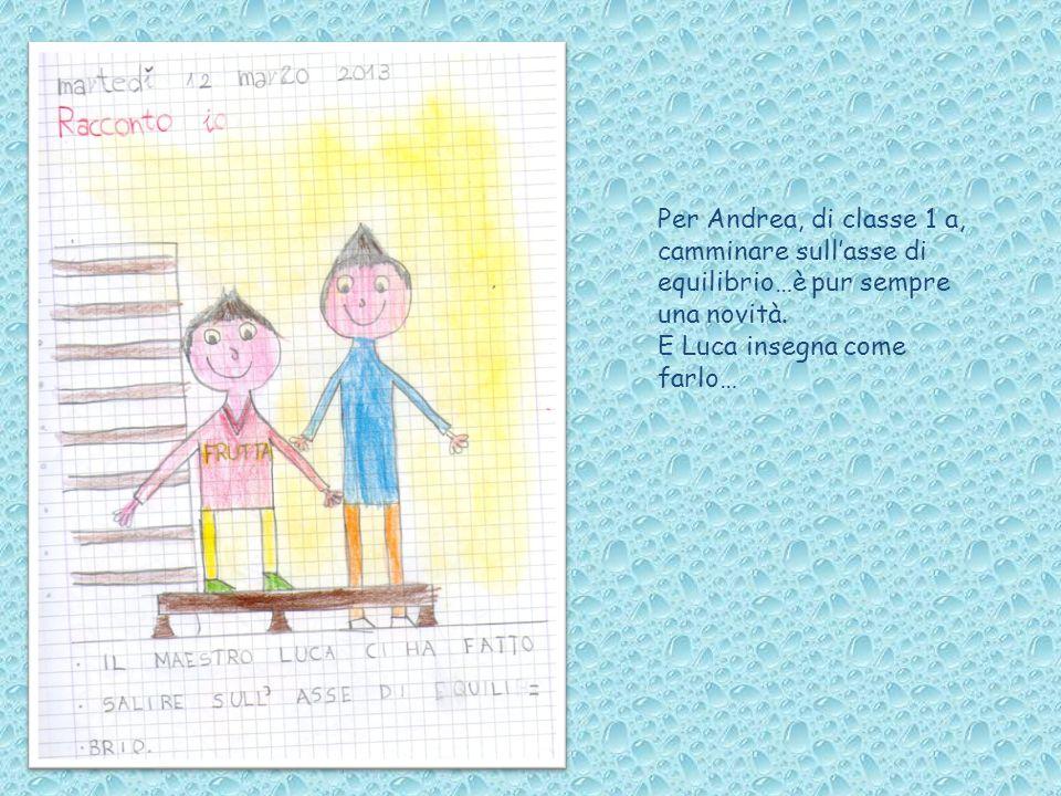 Per Andrea, di classe 1 a, camminare sull'asse di equilibrio…è pur sempre una novità.