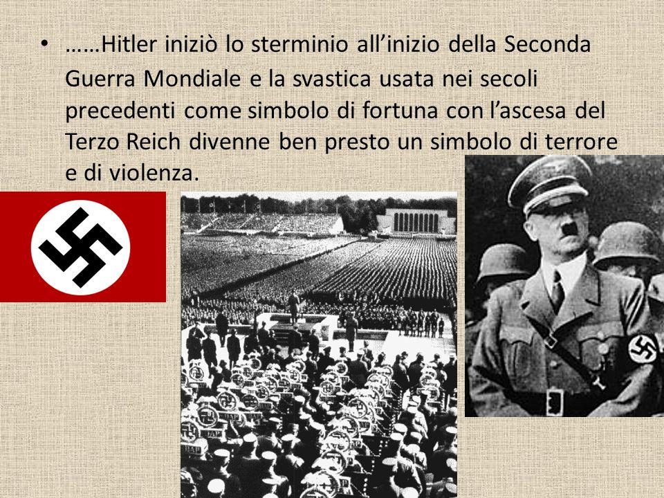 ……Hitler iniziò lo sterminio all'inizio della Seconda Guerra Mondiale e la svastica usata nei secoli precedenti come simbolo di fortuna con l'ascesa del Terzo Reich divenne ben presto un simbolo di terrore e di violenza.