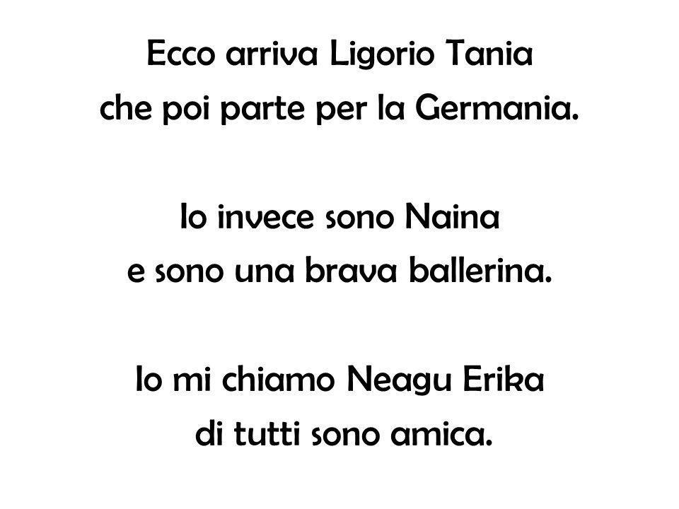 Ecco arriva Ligorio Tania che poi parte per la Germania.