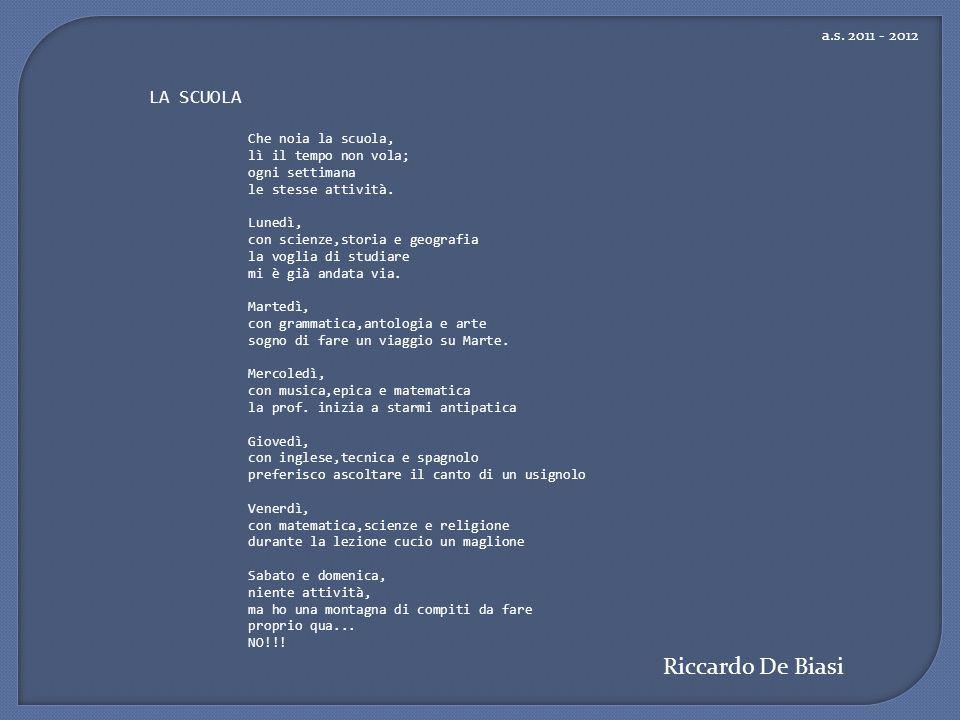 Riccardo De Biasi LA SCUOLA a.s. 2011 - 2012 Che noia la scuola,
