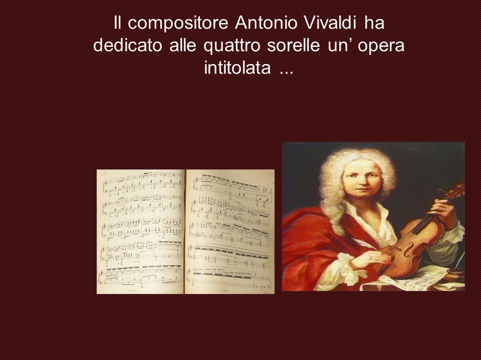Il compositore Antonio Vivaldi ha dedicato alle quattro sorelle un' opera intitolata ...