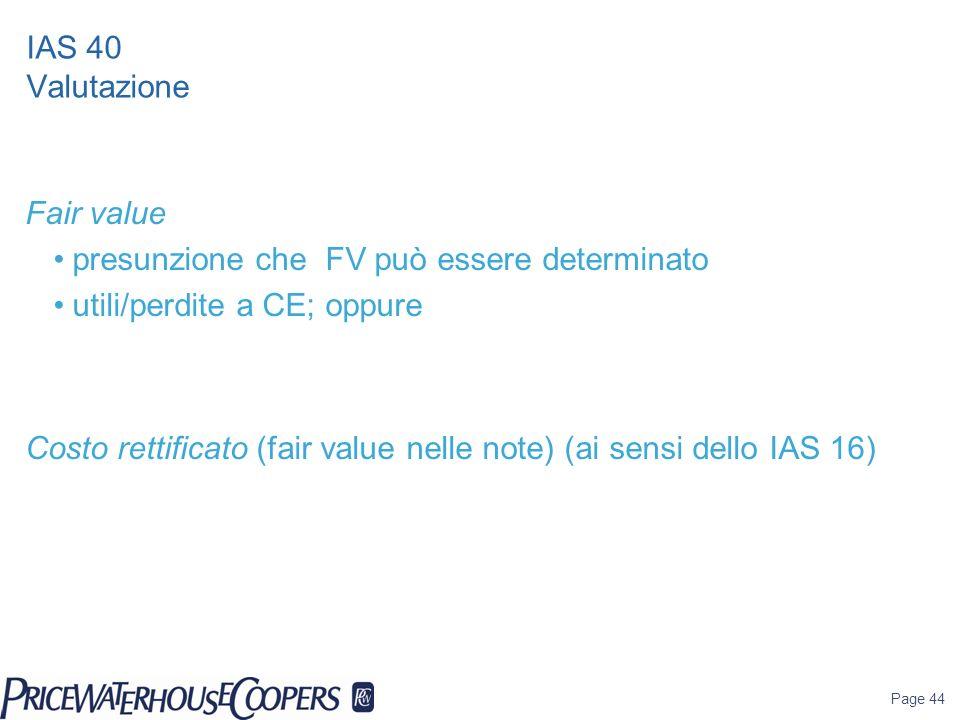 IAS 40 Valutazione Fair value. presunzione che FV può essere determinato. utili/perdite a CE; oppure.