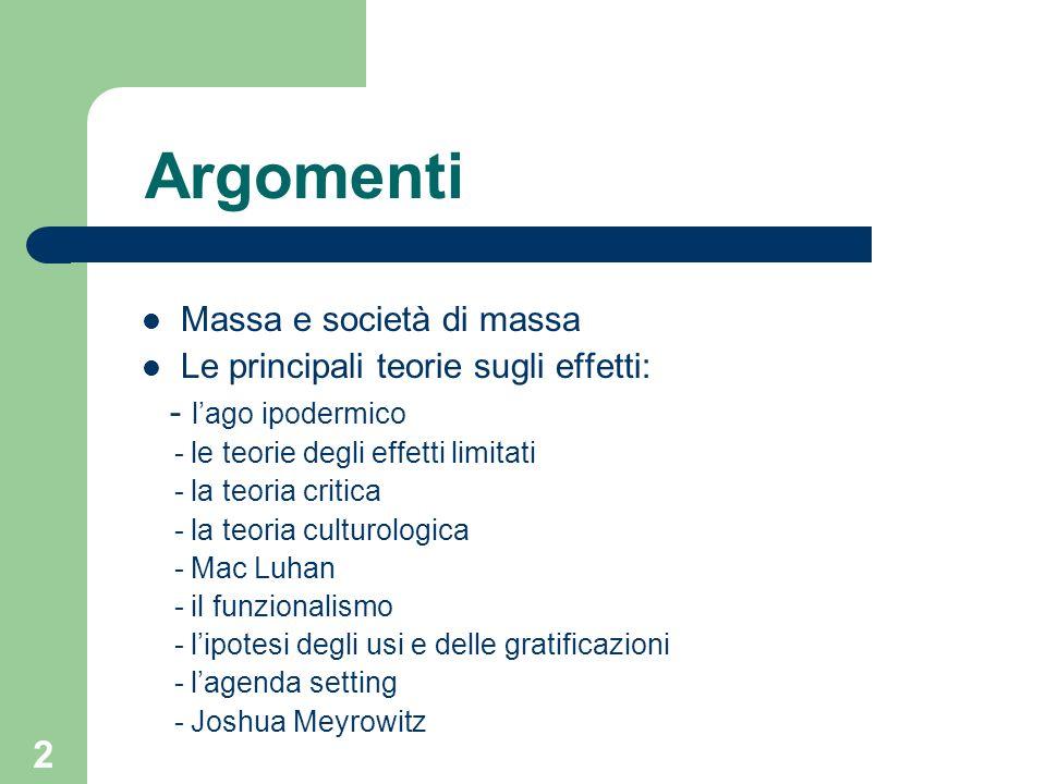 Argomenti Massa e società di massa Le principali teorie sugli effetti: