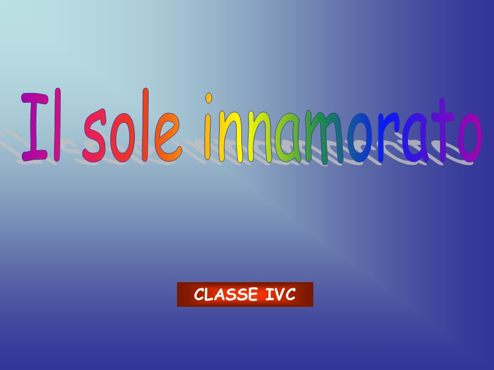 Il sole innamorato CLASSE IVC
