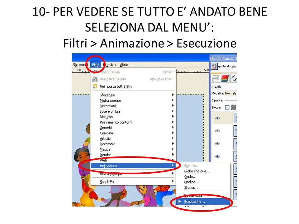 10- PER VEDERE SE TUTTO E' ANDATO BENE SELEZIONA DAL MENU': Filtri > Animazione > Esecuzione