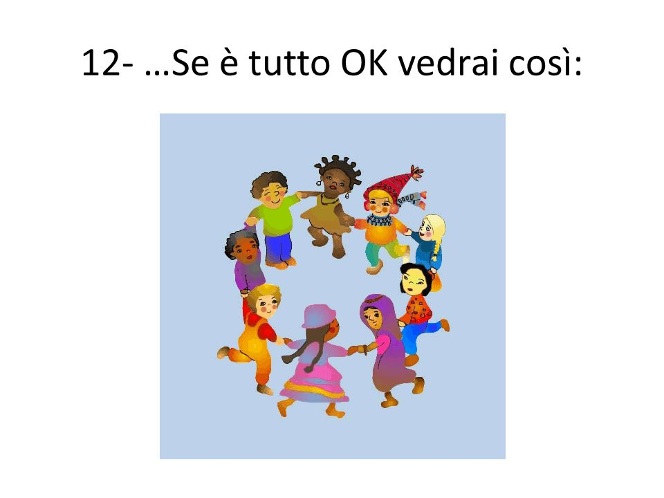 12- …Se è tutto OK vedrai così: