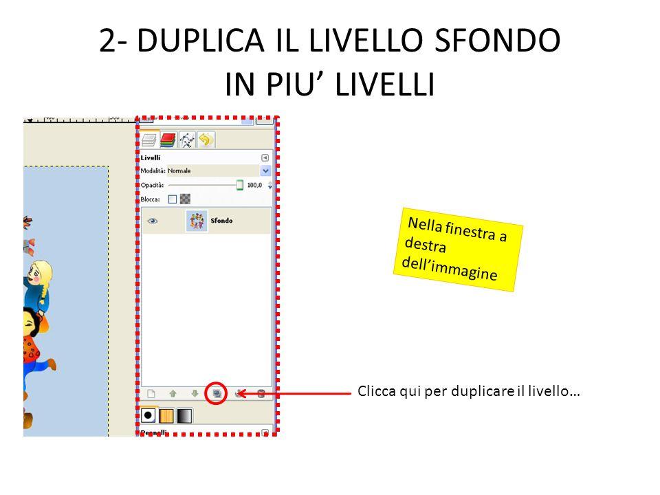 2- DUPLICA IL LIVELLO SFONDO IN PIU' LIVELLI
