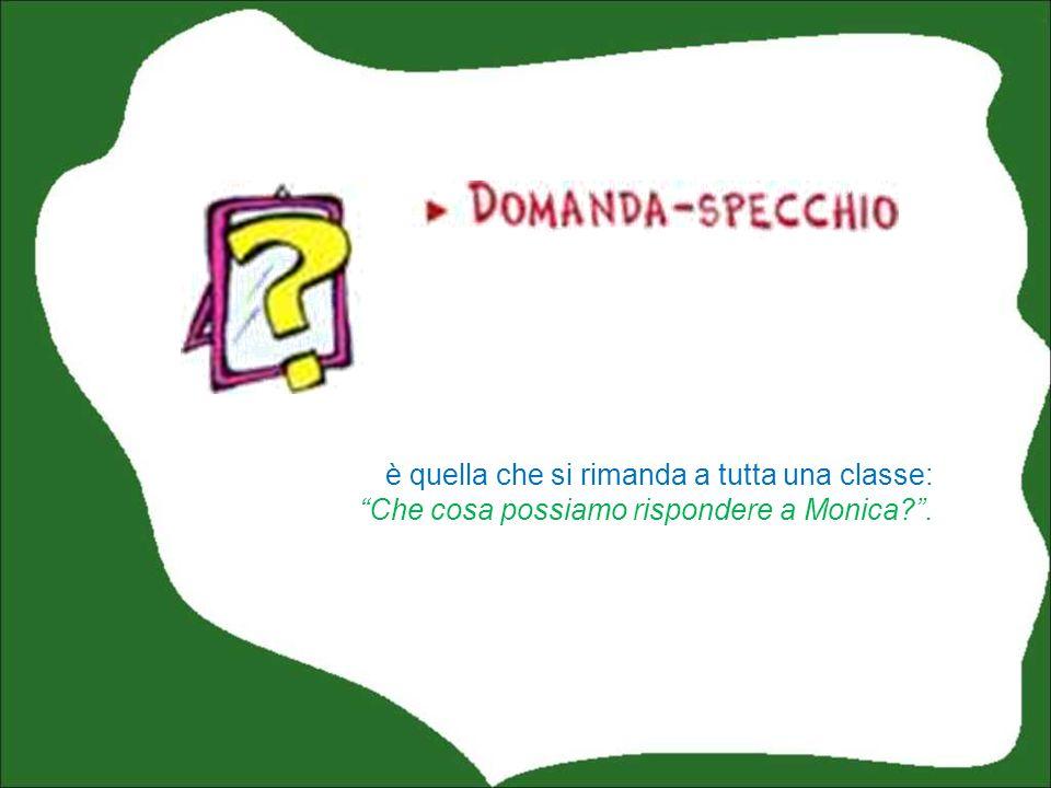 è quella che si rimanda a tutta una classe: Che cosa possiamo rispondere a Monica .