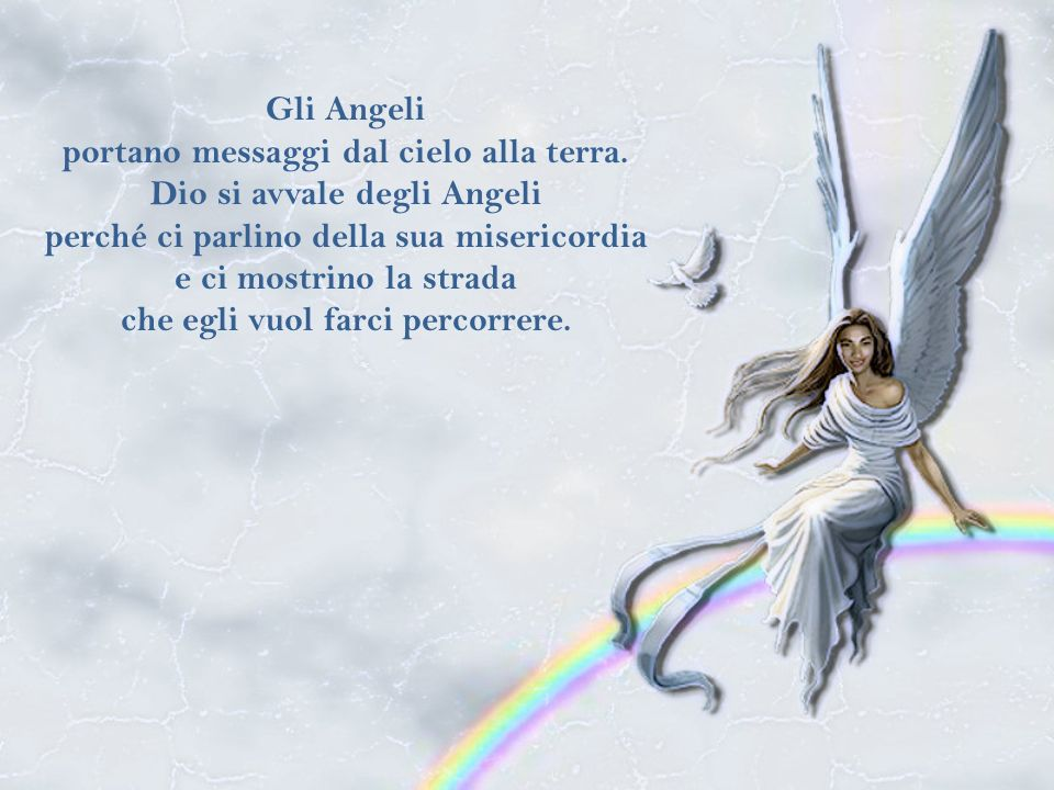 portano messaggi dal cielo alla terra. Dio si avvale degli Angeli