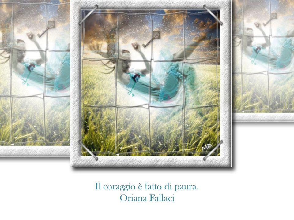 Il coraggio è fatto di paura. Oriana Fallaci