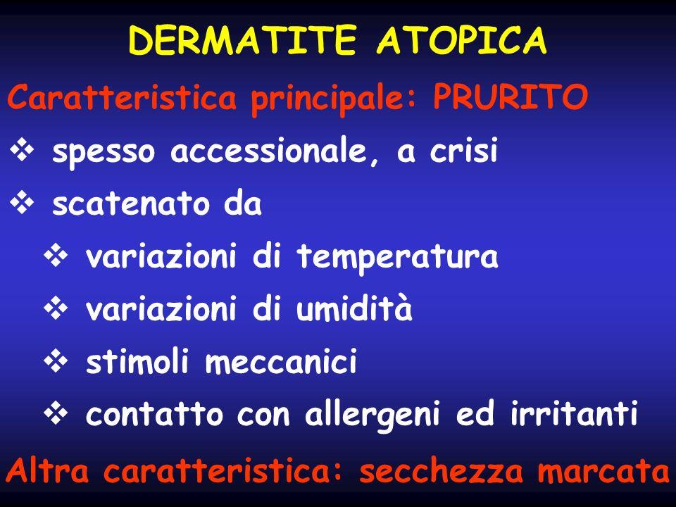 DERMATITE ATOPICA Caratteristica principale: PRURITO