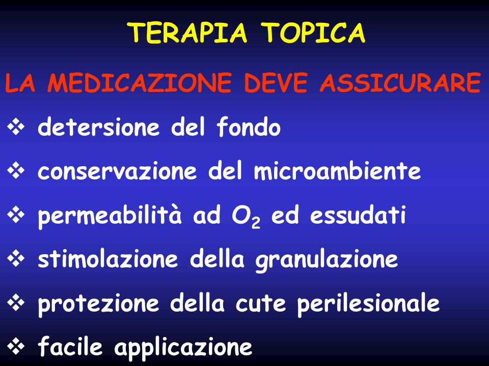 TERAPIA TOPICA LA MEDICAZIONE DEVE ASSICURARE detersione del fondo