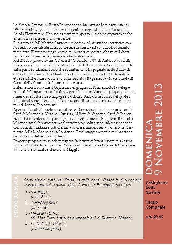 La 'Schola Cantorum Pietro Pomponazzo' ha iniziato la sua attività nel 1995 per iniziativa di un gruppo di genitori degli allievi dell'omonima Scuola Elementare. Ha successivamente aperto il proprio organico anche ad adulti di differenti provenienze.