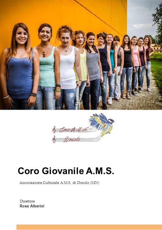 Coro Giovanile A.M.S. Associazione Culturale A.M.S. di Dosolo (MN) Direttore. Rosa Alberini. 7. 7.